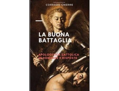 """Libro – Corrado Gnerre, """"La buona battaglia. Apologetica cattolica in domande e risposte"""""""