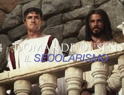 DOMANDE DI SENSO – il secolarismo – V.L. n.4