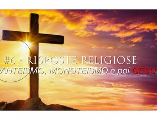 RISPOSTE RELIGIOSE. Panteismo, Monoteismo, e poi GESU' – V.L. n. 6
