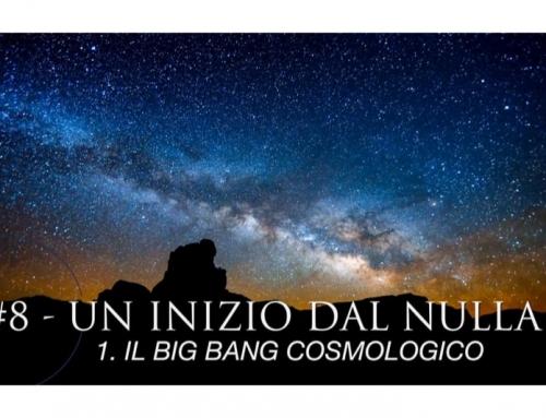 UN INIZIO DAL NULLA – V.L. n.8 – 1. Il Big Bang Cosmologico