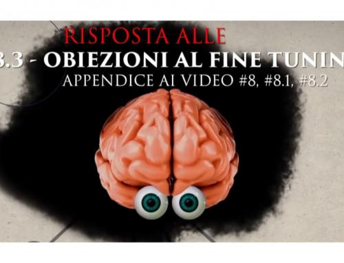 V.L. #8.3 – Risposta alle obiezioni sul fine tuning. Appendice ai video n. #8, #8.1, #8.2